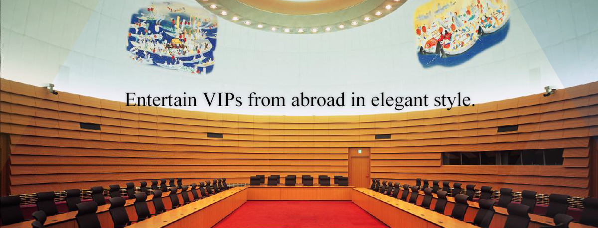 Entertain VIPs from abroad in elegant style.